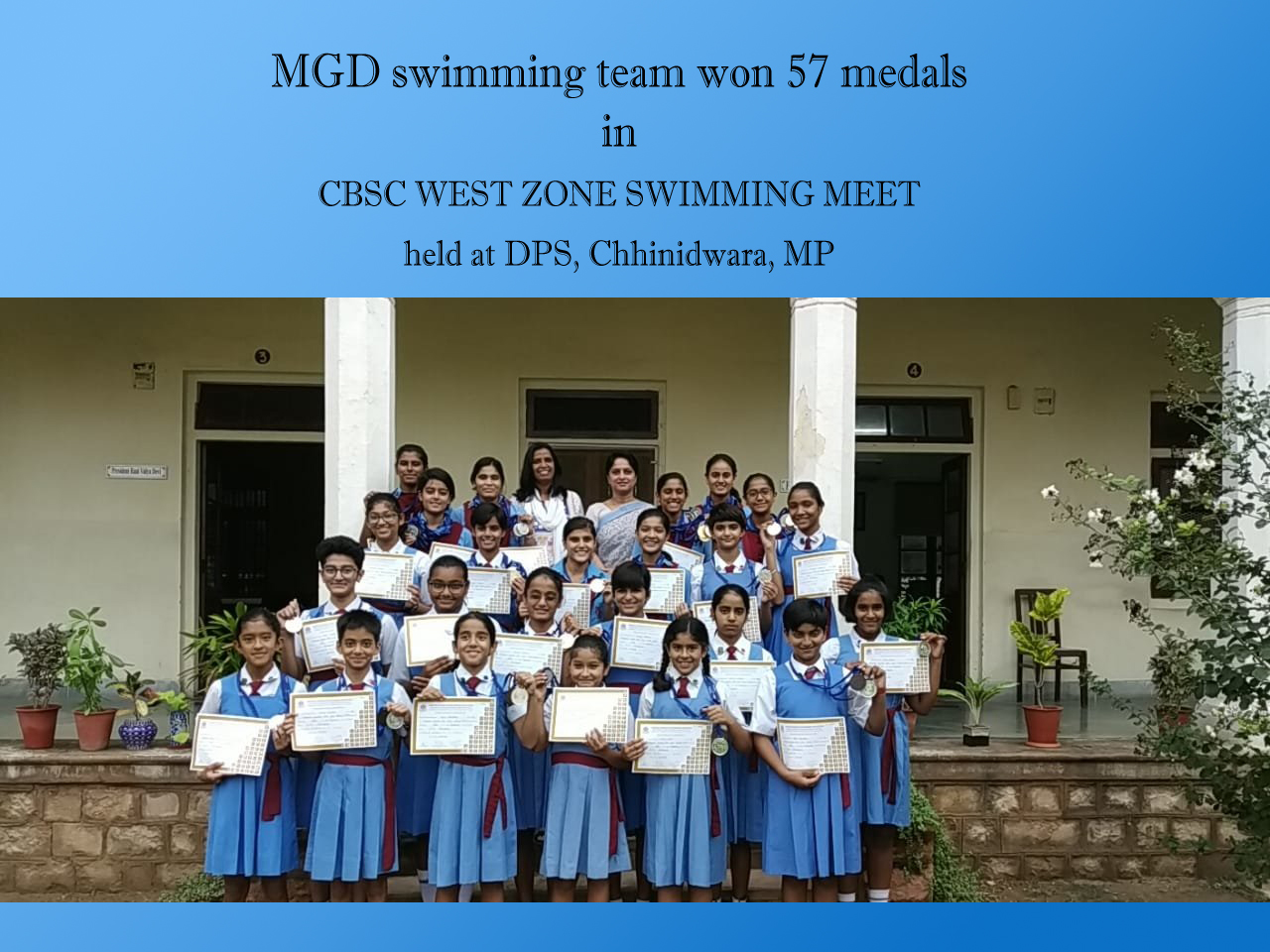 MGD swimming team brought laurels to school by won 57 medals in CBSE West Zone Swimming Meet  held at DPS, Chhindwara, MP